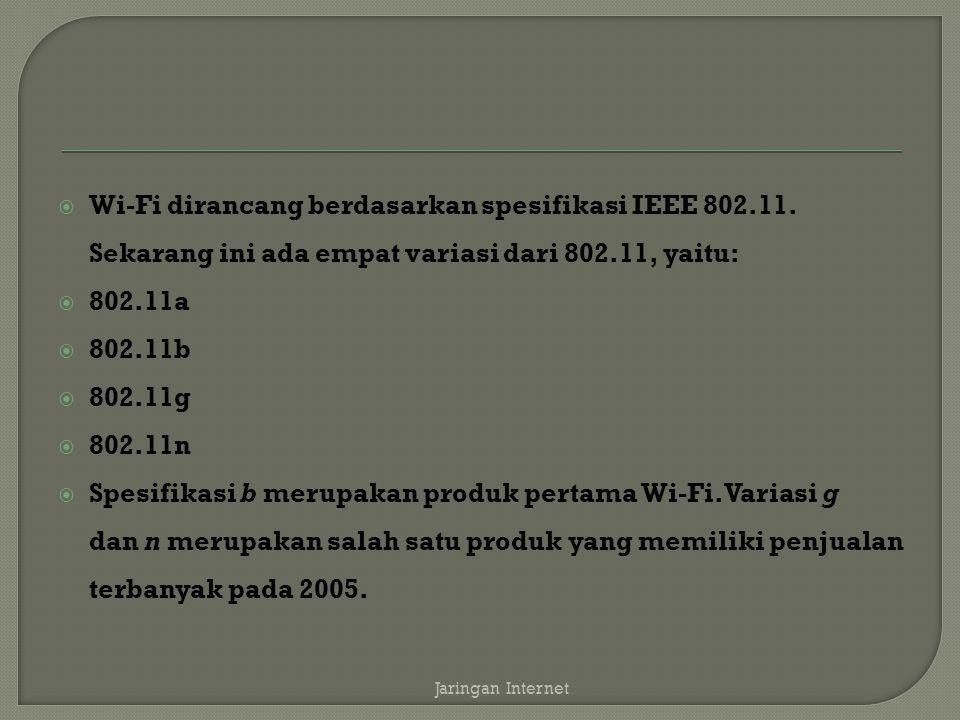  Wi-Fi dirancang berdasarkan spesifikasi IEEE 802.11. Sekarang ini ada empat variasi dari 802.11, yaitu:  802.11a  802.11b  802.11g  802.11n  Sp