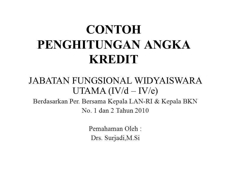CONTOH PENGHITUNGAN ANGKA KREDIT JABATAN FUNGSIONAL WIDYAISWARA UTAMA (IV/d – IV/e) Berdasarkan Per. Bersama Kepala LAN-RI & Kepala BKN No. 1 dan 2 Ta