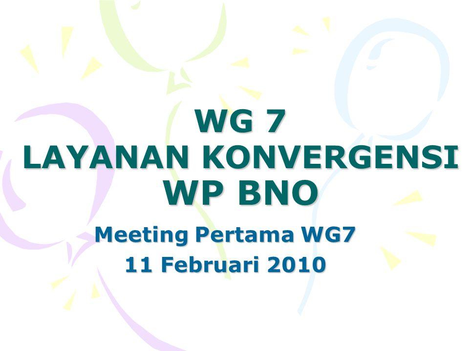 WG 7 LAYANAN KONVERGENSI WP BNO Meeting Pertama WG7 11 Februari 2010