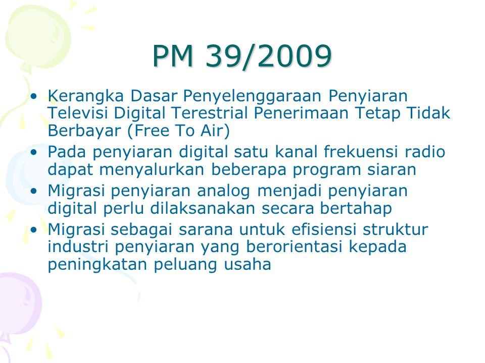 PM 39/2009 Kerangka Dasar Penyelenggaraan Penyiaran Televisi Digital Terestrial Penerimaan Tetap Tidak Berbayar (Free To Air) Pada penyiaran digital s