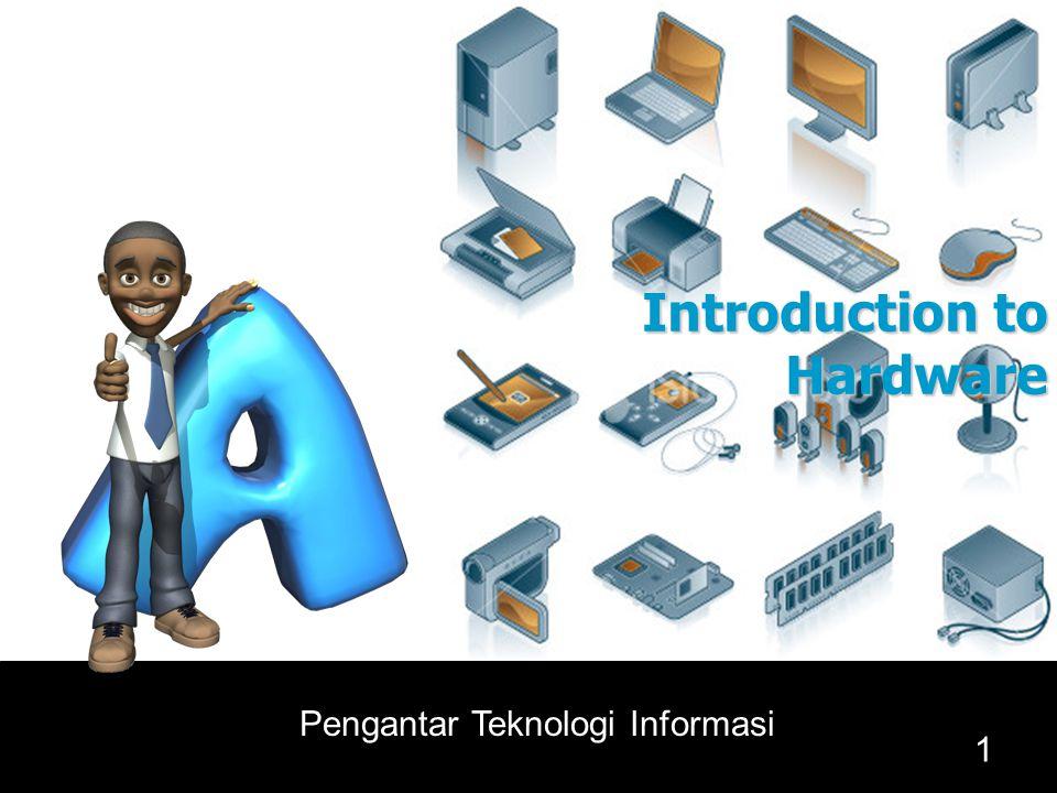 1 Pengantar Teknologi Informasi Introduction to Hardware