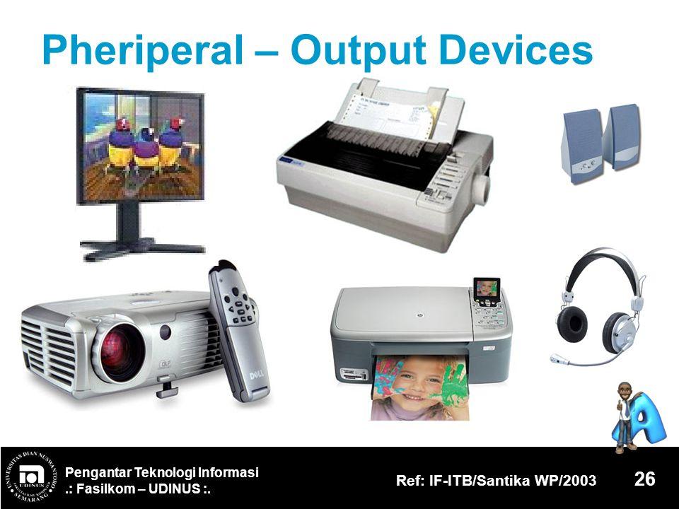 Pengantar Teknologi Informasi.: Fasilkom – UDINUS :. Ref: IF-ITB/Santika WP/2003 26 Pheriperal – Output Devices