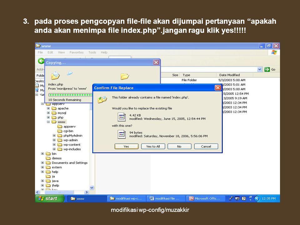 modifikasi wp-config/muzakkir 3.pada proses pengcopyan file-file akan dijumpai pertanyaan apakah anda akan menimpa file index.php .jangan ragu klik yes!!!!!