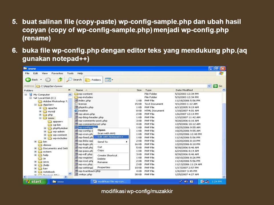 modifikasi wp-config/muzakkir 5.buat salinan file (copy-paste) wp-config-sample.php dan ubah hasil copyan (copy of wp-config-sample.php) menjadi wp-config.php (rename) 6.buka file wp-config.php dengan editor teks yang mendukung php.(aq gunakan notepad++)