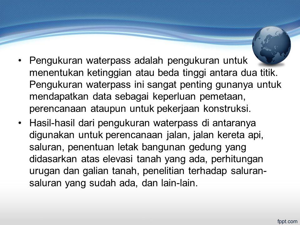 Pengukuran waterpass adalah pengukuran untuk menentukan ketinggian atau beda tinggi antara dua titik.