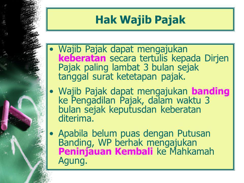 Hak Wajib Pajak Wajib Pajak berhak mendapatkan perlindungan kerahasiaan atas segala informasi yang disampaikan kepada DJP, misalnya: SPT Laporan Keuangan Data dari pihak ketiga yang bersifat rahasia, Dll.