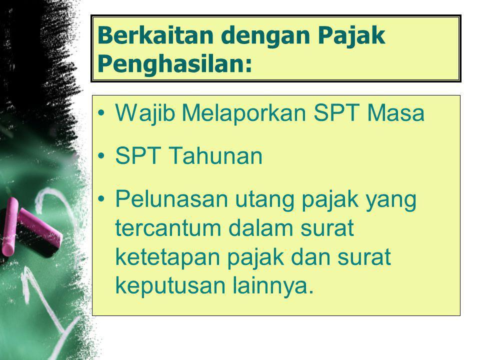Berkaitan dengan Pajak Penghasilan: Wajib Melaporkan SPT Masa SPT Tahunan Pelunasan utang pajak yang tercantum dalam surat ketetapan pajak dan surat keputusan lainnya.