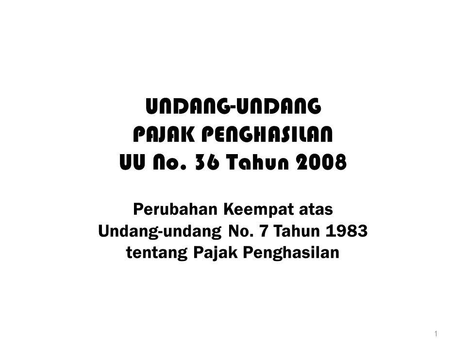 UNDANG-UNDANG PAJAK PENGHASILAN UU No. 36 Tahun 2008 Perubahan Keempat atas Undang-undang No. 7 Tahun 1983 tentang Pajak Penghasilan 1