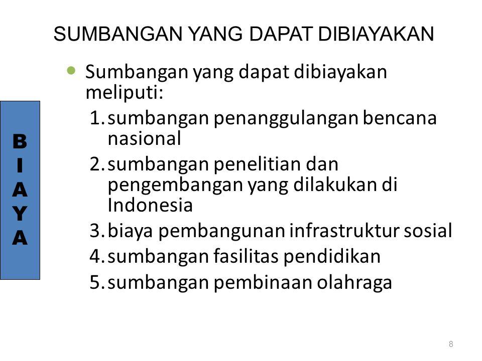 SUMBANGAN YANG DAPAT DIBIAYAKAN Sumbangan yang dapat dibiayakan meliputi: 1.sumbangan penanggulangan bencana nasional 2.sumbangan penelitian dan pengembangan yang dilakukan di Indonesia 3.biaya pembangunan infrastruktur sosial 4.sumbangan fasilitas pendidikan 5.sumbangan pembinaan olahraga 8 BIAYABIAYA