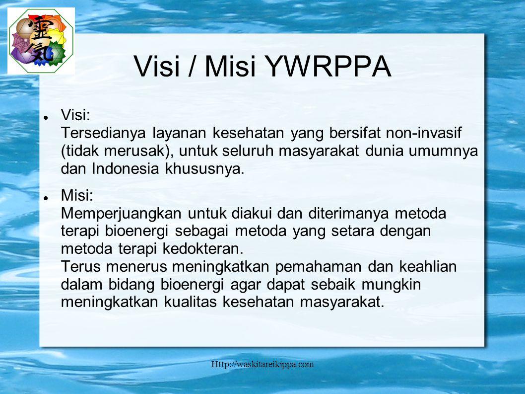 Http://waskitareikippa.com Visi / Misi YWRPPA Visi: Tersedianya layanan kesehatan yang bersifat non-invasif (tidak merusak), untuk seluruh masyarakat dunia umumnya dan Indonesia khususnya.