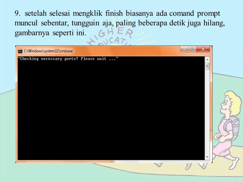 9. setelah selesai mengklik finish biasanya ada comand prompt muncul sebentar, tungguin aja, paling beberapa detik juga hilang, gambarnya seperti ini.