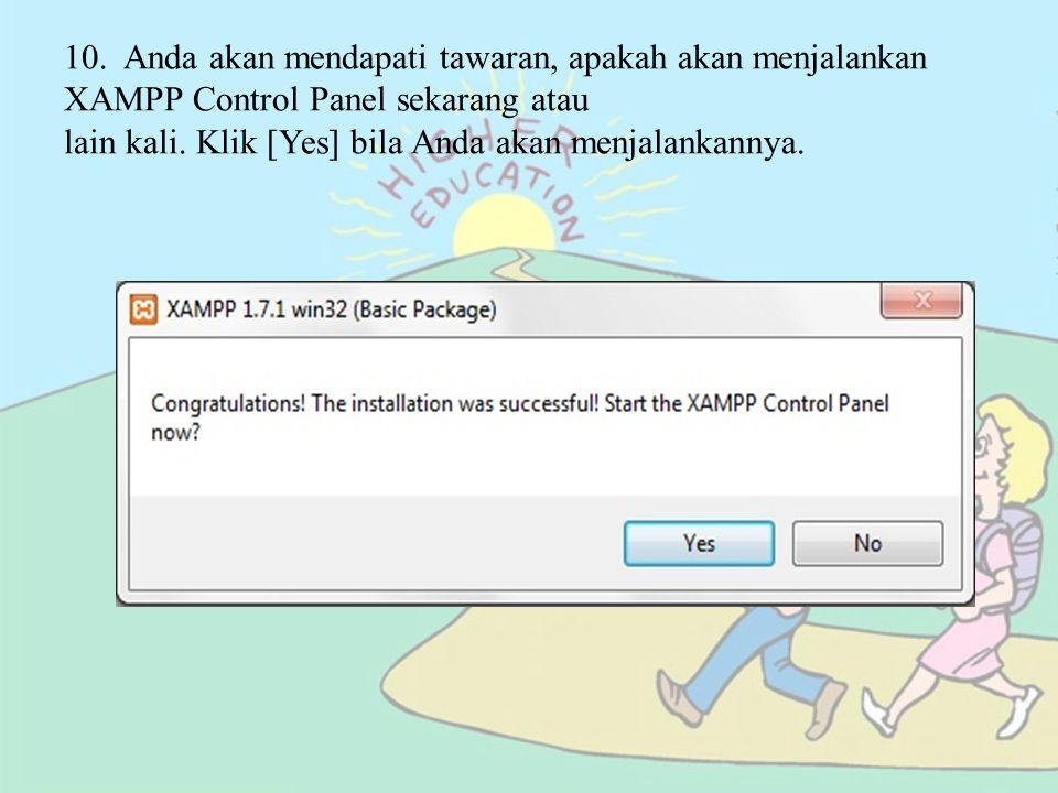10. Anda akan mendapati tawaran, apakah akan menjalankan XAMPP Control Panel sekarang atau lain kali. Klik [Yes] bila Anda akan menjalankannya.