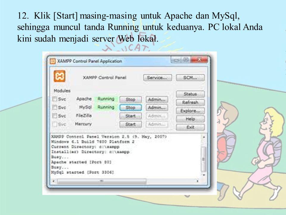 12. Klik [Start] masing-masing untuk Apache dan MySql, sehingga muncul tanda Running untuk keduanya. PC lokal Anda kini sudah menjadi server Web lokal