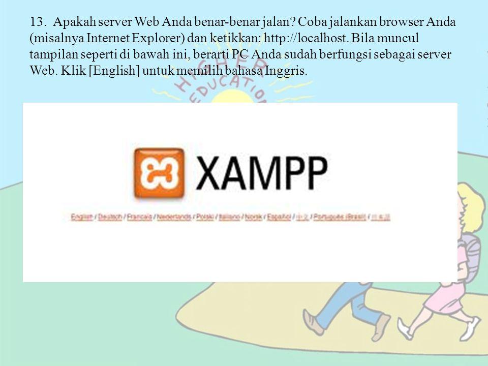 13. Apakah server Web Anda benar-benar jalan? Coba jalankan browser Anda (misalnya Internet Explorer) dan ketikkan: http://localhost. Bila muncul tamp
