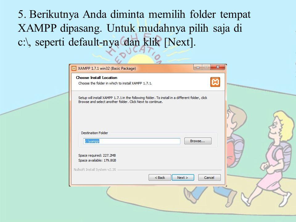 5. Berikutnya Anda diminta memilih folder tempat XAMPP dipasang. Untuk mudahnya pilih saja di c:\, seperti default-nya dan klik [Next].