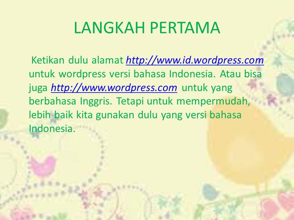 LANGKAH PERTAMA Ketikan dulu alamat http://www.id.wordpress.com untuk wordpress versi bahasa Indonesia. Atau bisa juga http://www.wordpress.com untuk