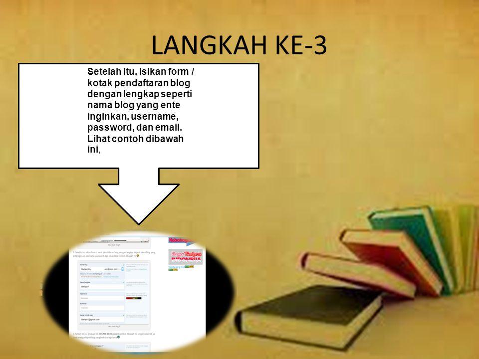 LANGKAH KE-3 Setelah itu, isikan form / kotak pendaftaran blog dengan lengkap seperti nama blog yang ente inginkan, username, password, dan email. Lih