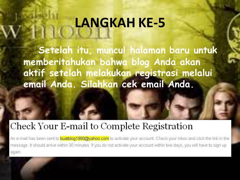 LANGKAH KE-5 Setelah itu, muncul halaman baru untuk memberitahukan bahwa blog Anda akan aktif setelah melakukan registrasi melalui email Anda. Silahka