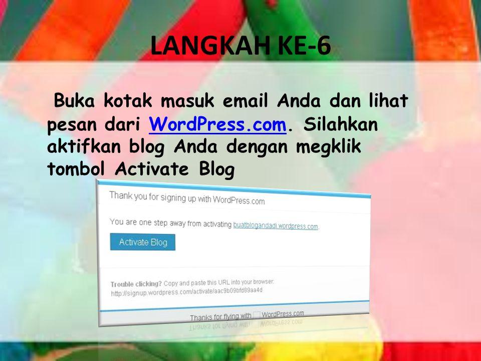 LANGKAH KE-6 Buka kotak masuk email Anda dan lihat pesan dari WordPress.com. Silahkan aktifkan blog Anda dengan megklik tombol Activate BlogWordPress.
