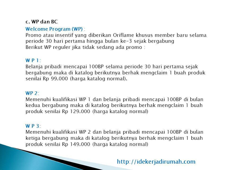 c. WP dan BC Welcome Program (WP) : Promo atau insentif yang diberikan Oriflame khusus member baru selama periode 30 hari pertama hingga bulan ke-3 se