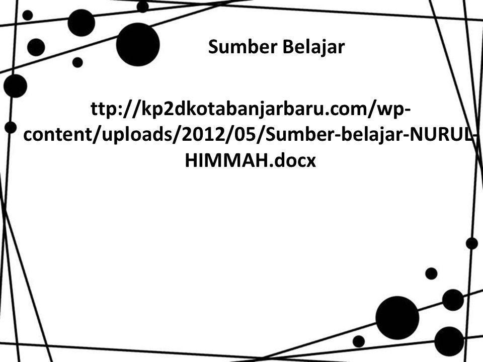 Sumber Belajar ttp://kp2dkotabanjarbaru.com/wp- content/uploads/2012/05/Sumber-belajar-NURUL- HIMMAH.docx