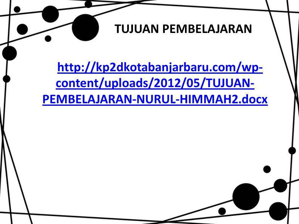 TUJUAN PEMBELAJARAN http://kp2dkotabanjarbaru.com/wp- content/uploads/2012/05/TUJUAN- PEMBELAJARAN-NURUL-HIMMAH2.docx