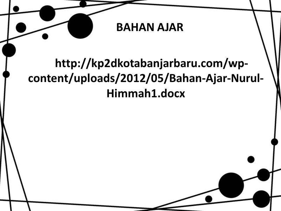 BAHAN AJAR http://kp2dkotabanjarbaru.com/wp- content/uploads/2012/05/Bahan-Ajar-Nurul- Himmah1.docx