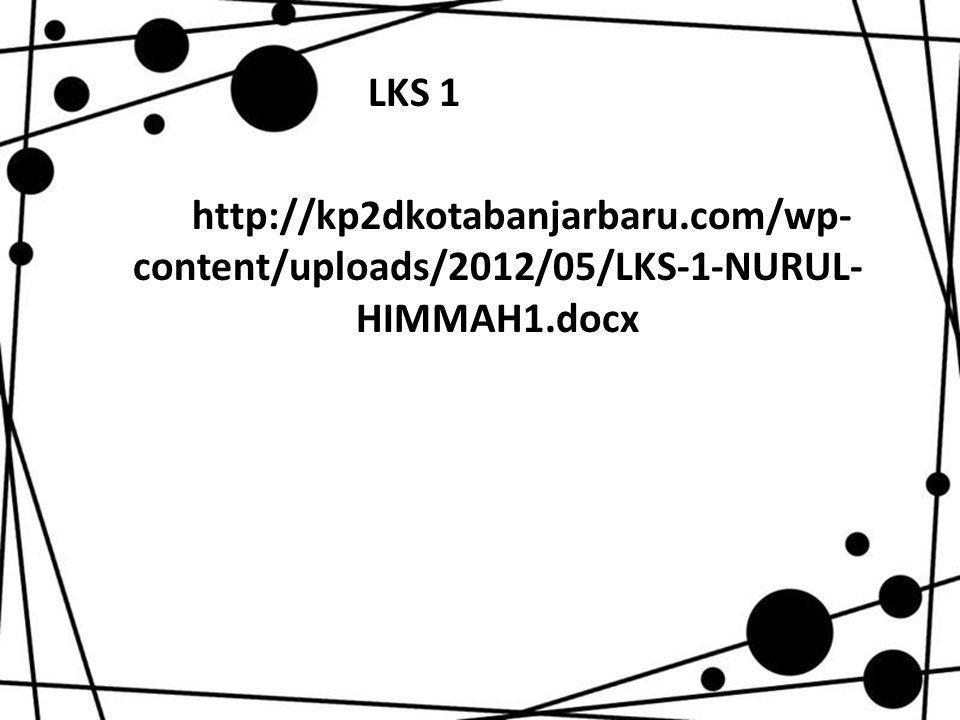 LKS 1 http://kp2dkotabanjarbaru.com/wp- content/uploads/2012/05/LKS-1-NURUL- HIMMAH1.docx