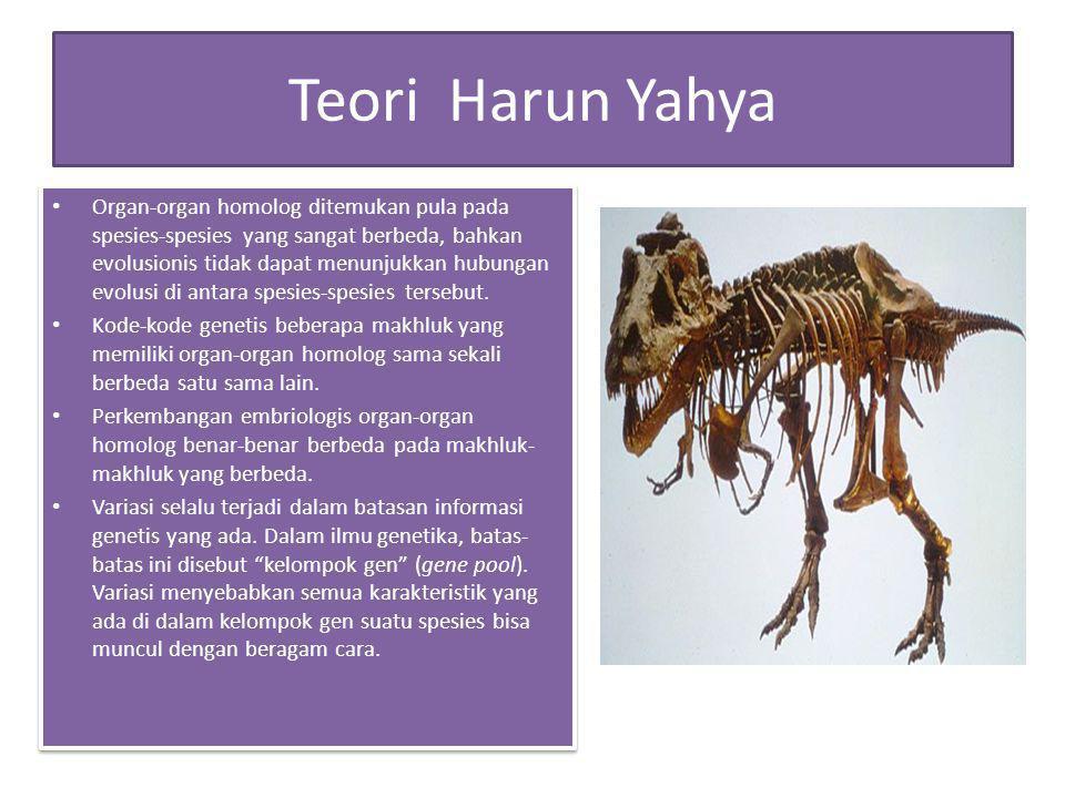 Teori Harun Yahya Organ-organ homolog ditemukan pula pada spesies-spesies yang sangat berbeda, bahkan evolusionis tidak dapat menunjukkan hubungan evolusi di antara spesies-spesies tersebut.