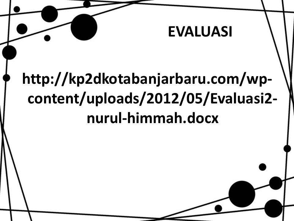 EVALUASI http://kp2dkotabanjarbaru.com/wp- content/uploads/2012/05/Evaluasi2- nurul-himmah.docx