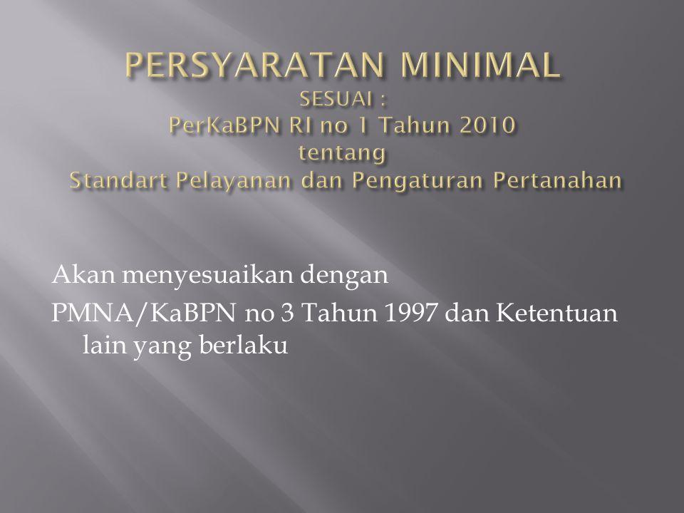Akan menyesuaikan dengan PMNA/KaBPN no 3 Tahun 1997 dan Ketentuan lain yang berlaku