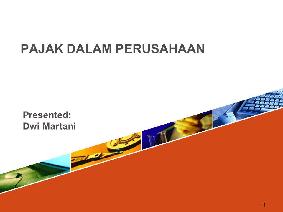 1 Presented: Dwi Martani PAJAK DALAM PERUSAHAAN