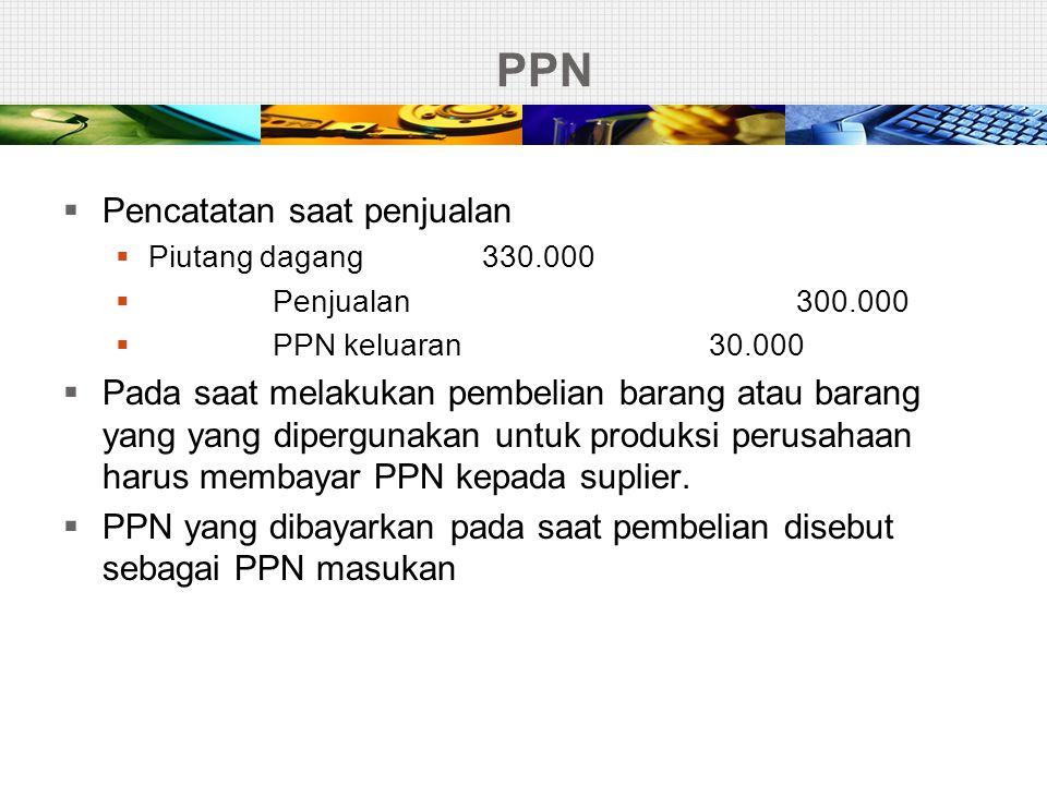 PPN  Pencatatan saat penjualan  Piutang dagang330.000  Penjualan300.000  PPN keluaran 30.000  Pada saat melakukan pembelian barang atau barang ya
