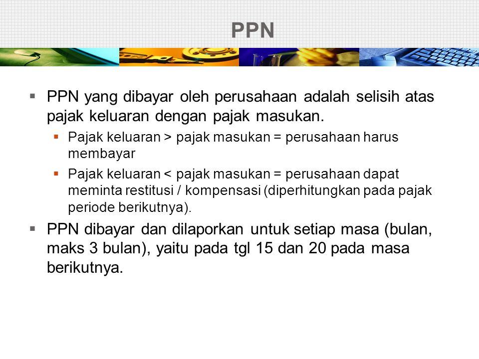 PPN  PPN yang dibayar oleh perusahaan adalah selisih atas pajak keluaran dengan pajak masukan.  Pajak keluaran > pajak masukan = perusahaan harus me