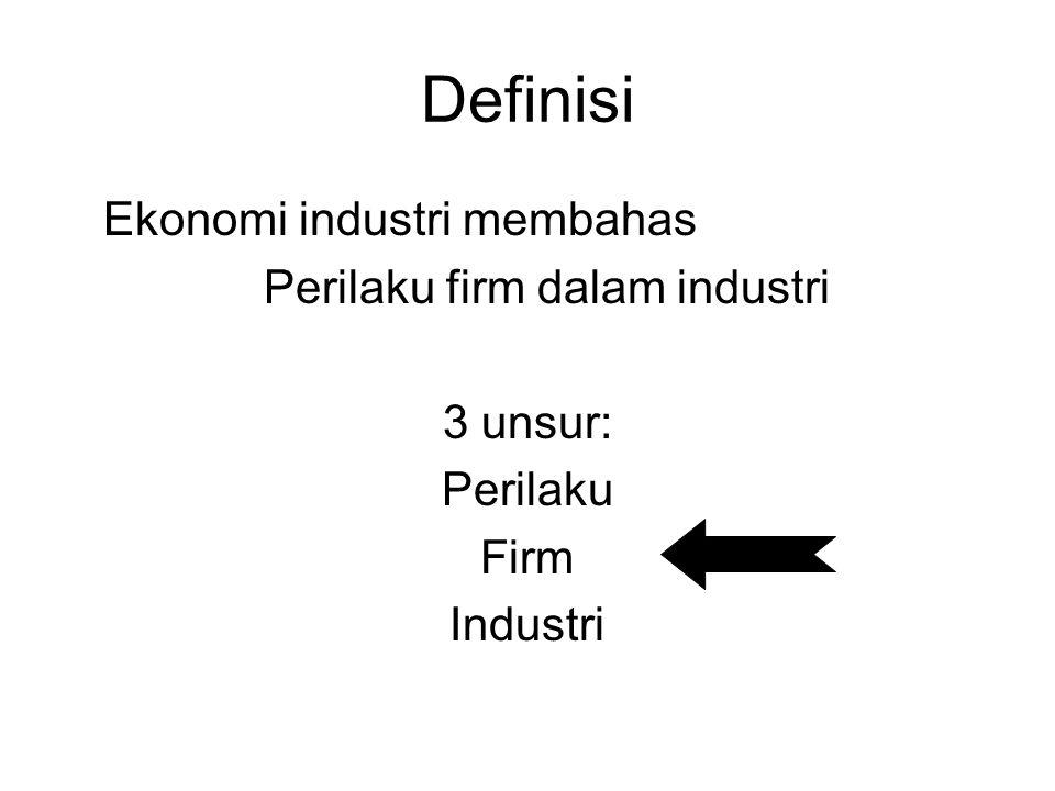 Definisi Ekonomi industri membahas Perilaku firm dalam industri 3 unsur: Perilaku Firm Industri