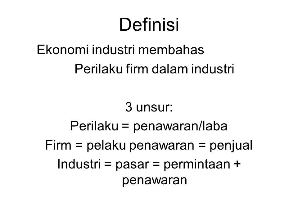 Definisi Ekonomi industri membahas Perilaku firm dalam industri 3 unsur: Perilaku = penawaran/laba Firm = pelaku penawaran = penjual Industri = pasar