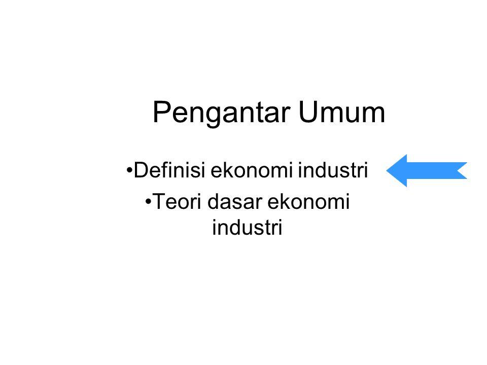 Pengantar Umum Definisi ekonomi industri Teori dasar ekonomi industri
