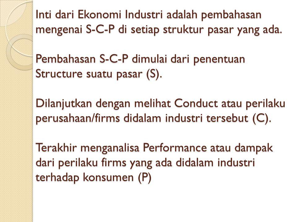 Industrial Economics Ilmu ekonomi industri, dikenal juga dengan nama Industrial Orgnization atau lengkapnya Economics of Industrial Organization Merupakan salah satu cabang ilmu ekonomi yg mempunyai pokok bahasan tentang perilaku (behavior / conduct) firm dalam suatu industri serta dampaknya terhadap industri & konsumen (performance).