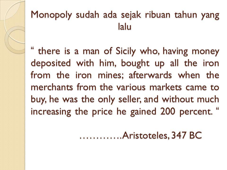 Dampak dari Monopoly (Market Power): -Harga tinggi (excess profit) -Pilihan konsumen terbatas -Kinerja perusahaan yg tidak efisien -Tidak ada Inovasi 2 baru dari perusahaan -Pilihan produk yang terbatas -Masyarakat yg tidak sehat scr sosial Monopoli tetap ada meskipun dalam perekonomian yg paling kompetitif.