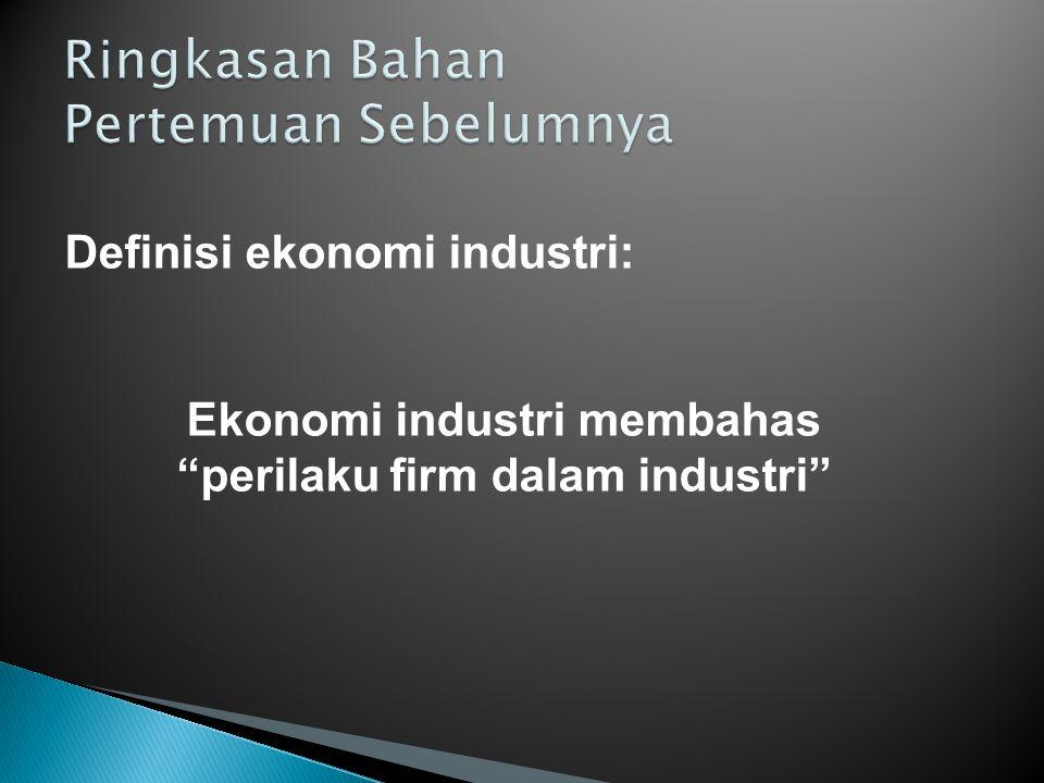 Teori dasar ekonomi industri: S-C-P Struktur pasar mempengaruhi perilaku firm S  C Perilaku firm mempengaruhi kinerja pasar C  P