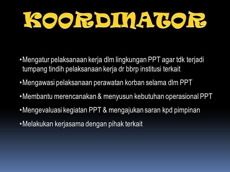 1.Seorang koordinator 2.Penanggung jawab administrasi / Sekretariat 3.Penanggung jawab Pelayanan Medik / Mediko-legal, a.l.: Dokter umum / spesialis a