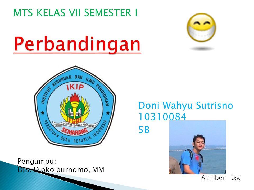 Doni Wahyu Sutrisno 10310084 5B MTS KELAS VII SEMESTER I Sumber: bse Pengampu: Drs. Djoko purnomo, MM