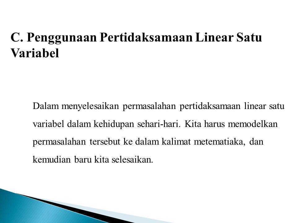 C. Penggunaan Pertidaksamaan Linear Satu Variabel Dalam menyelesaikan permasalahan pertidaksamaan linear satu variabel dalam kehidupan sehari-hari. Ki