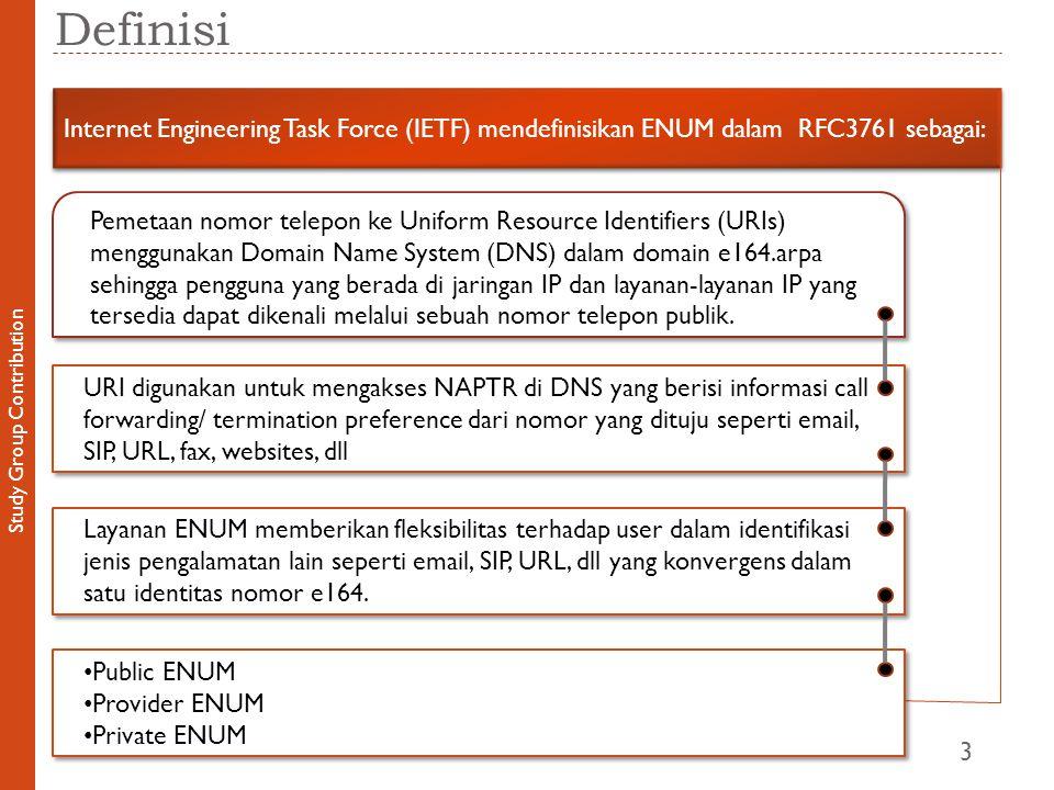 Study Group Contribution Definisi 3 Internet Engineering Task Force (IETF) mendefinisikan ENUM dalam RFC3761 sebagai: Pemetaan nomor telepon ke Uniform Resource Identifiers (URIs) menggunakan Domain Name System (DNS) dalam domain e164.arpa sehingga pengguna yang berada di jaringan IP dan layanan-layanan IP yang tersedia dapat dikenali melalui sebuah nomor telepon publik.