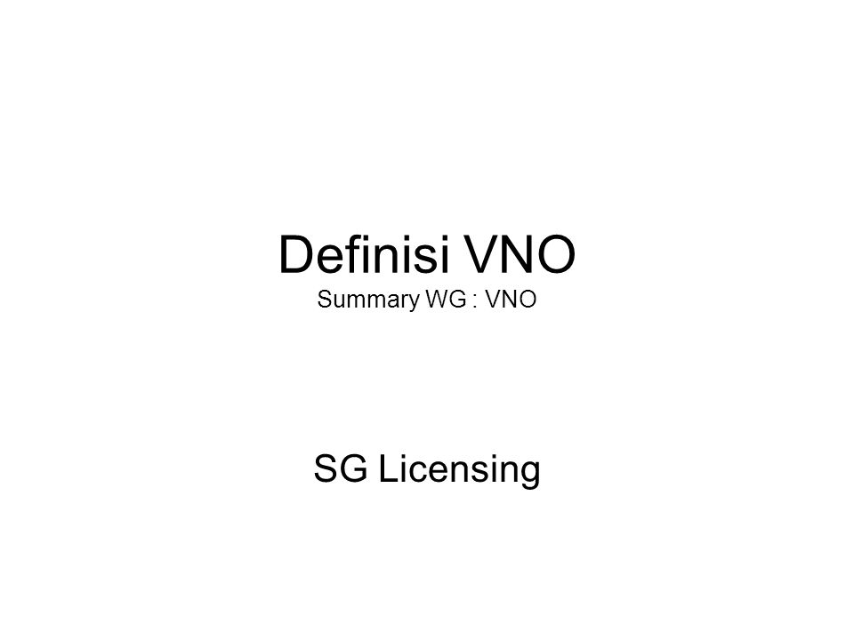 Definisi VNO Summary WG : VNO SG Licensing