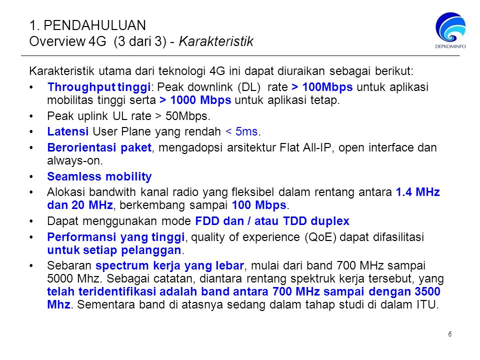 1. PENDAHULUAN Overview 4G (3 dari 3) - Karakteristik Karakteristik utama dari teknologi 4G ini dapat diuraikan sebagai berikut: Throughput tinggi: Pe