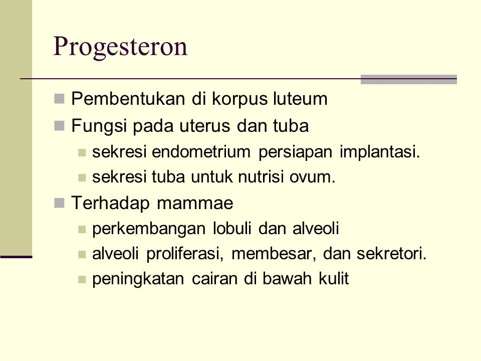 Progesteron Pembentukan di korpus luteum Fungsi pada uterus dan tuba sekresi endometrium persiapan implantasi. sekresi tuba untuk nutrisi ovum. Terhad