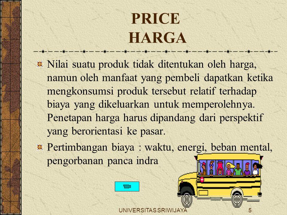 UNIVERSITAS SRIWIJAYA5 PRICE HARGA Nilai suatu produk tidak ditentukan oleh harga, namun oleh manfaat yang pembeli dapatkan ketika mengkonsumsi produk