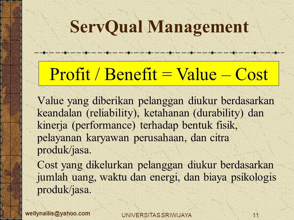 wellynailis@yahoo.com UNIVERSITAS SRIWIJAYA11 Value yang diberikan pelanggan diukur berdasarkan keandalan (reliability), ketahanan (durability) dan ki