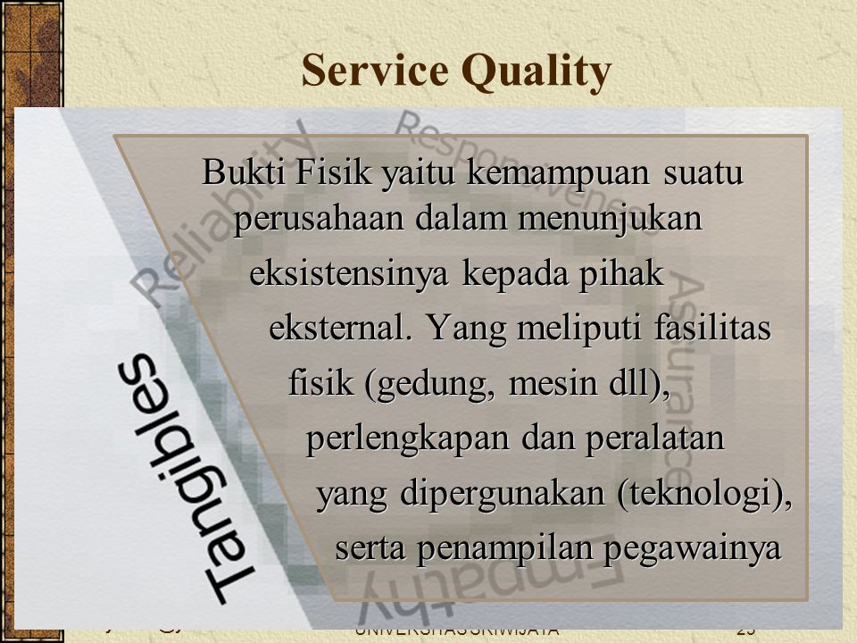 wellynailis@yahoo.com UNIVERSITAS SRIWIJAYA23 Service Quality Bukti Fisik yaitu kemampuan suatu perusahaan dalam menunjukan eksistensinya kepada pihak